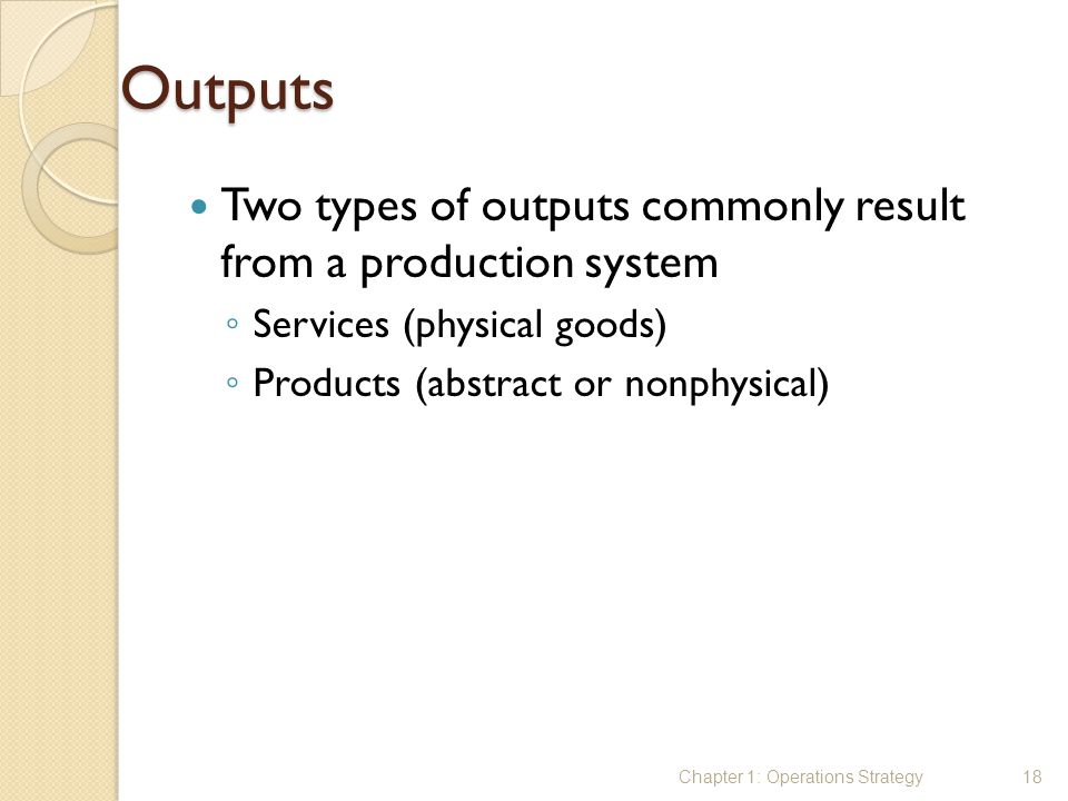 Outputs Two types of outputs commonly result from a production system