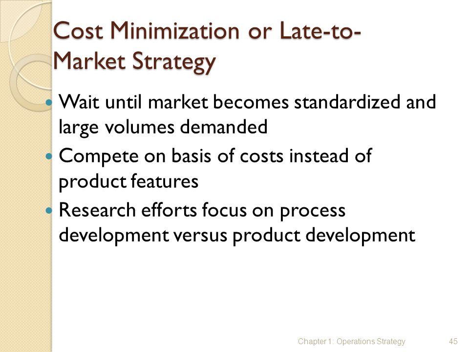 Cost Minimization or Late-to-Market Strategy