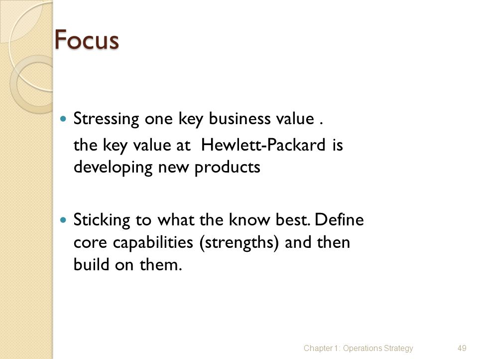 Focus Stressing one key business value .