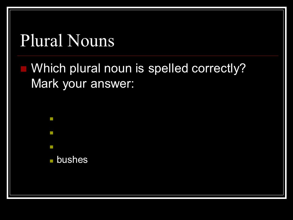 Plural Nouns Which plural noun is spelled correctly Mark your answer: