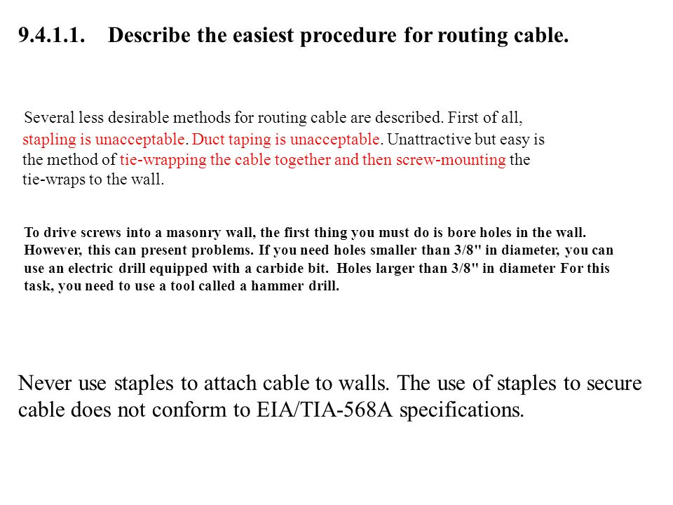 9.4.1.1. Describe the easiest procedure for routing cable.