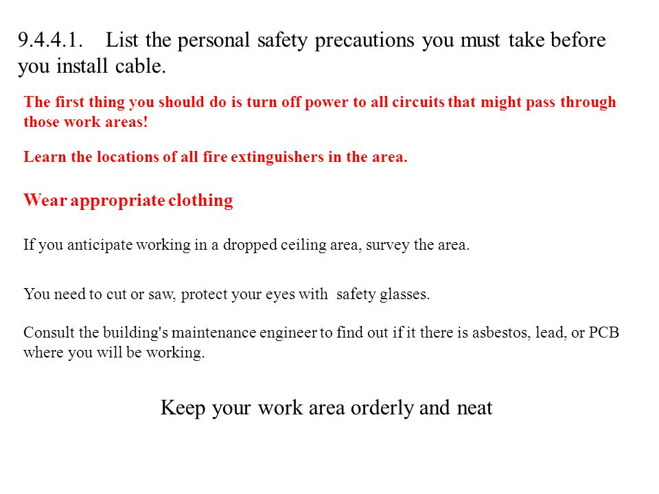 You need to cut or saw, protect your eyes with safety glasses.