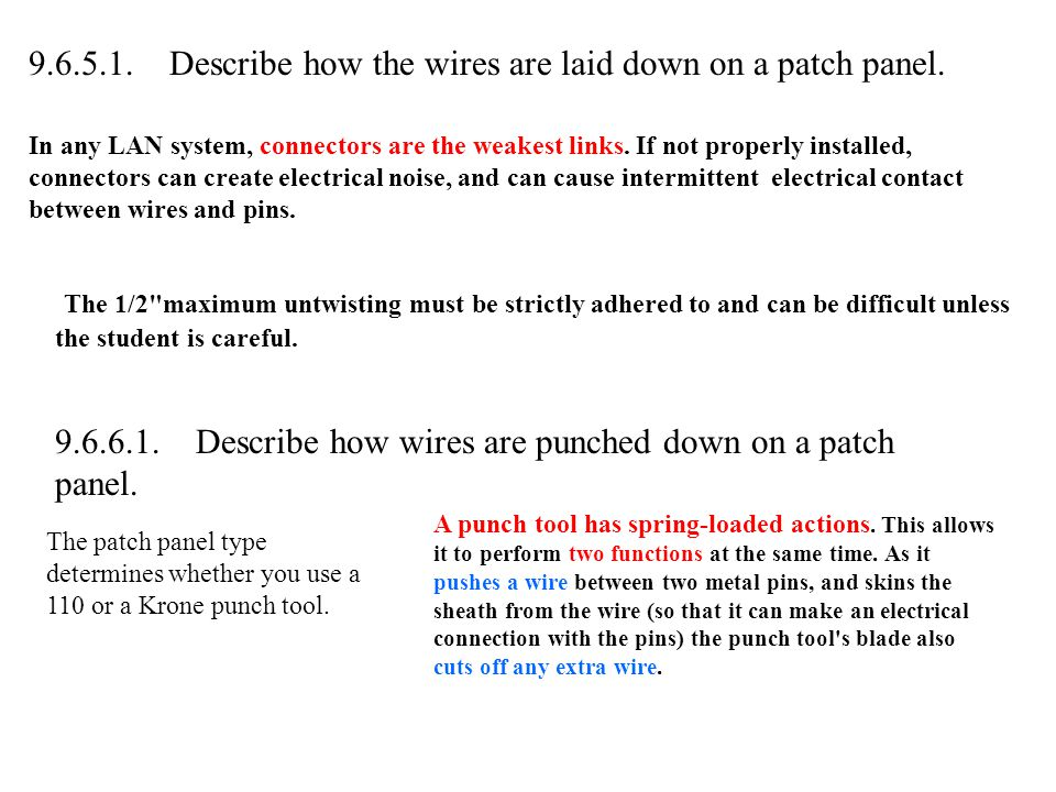 9.6.5.1. Describe how the wires are laid down on a patch panel.