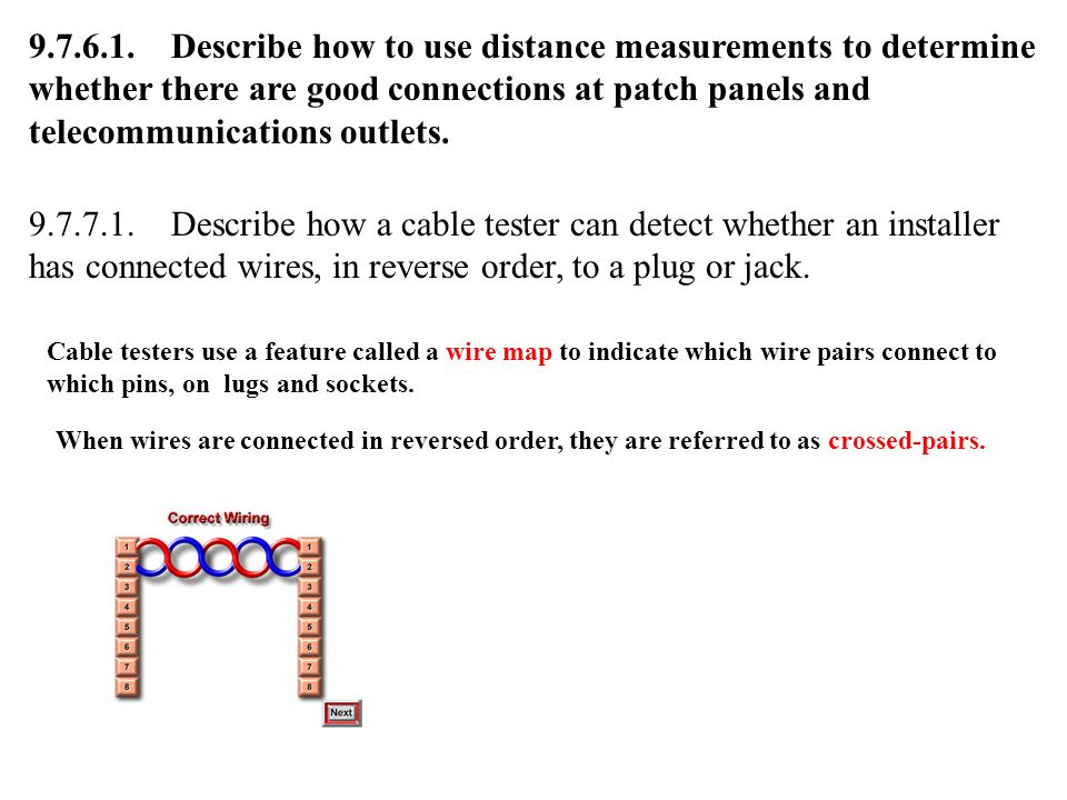 9.7.6.1. Describe how to use distance measurements to determine whether there are good connections at patch panels and telecommunications outlets.