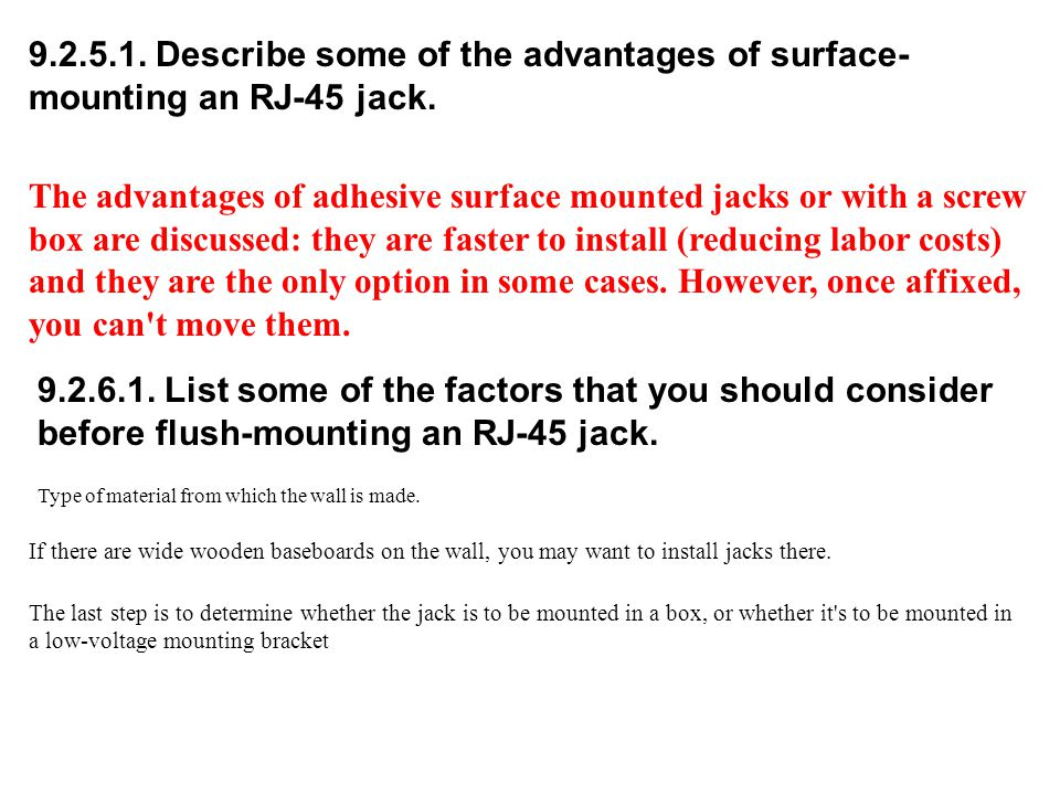 9.2.5.1. Describe some of the advantages of surface- mounting an RJ-45 jack.
