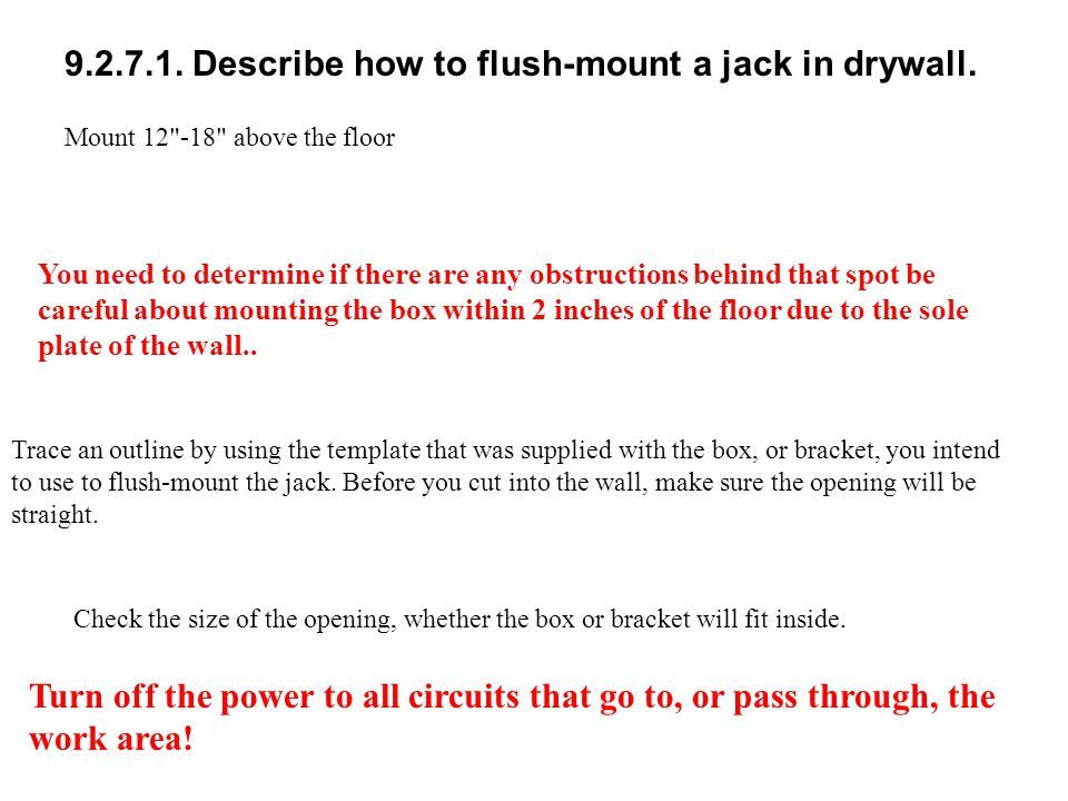 9.2.7.1. Describe how to flush-mount a jack in drywall.