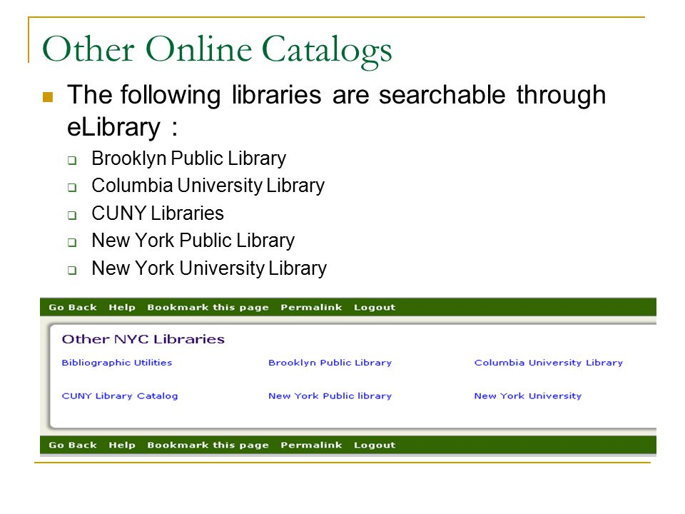 Other Online Catalogs The following libraries are searchable through eLibrary : Brooklyn Public Library.