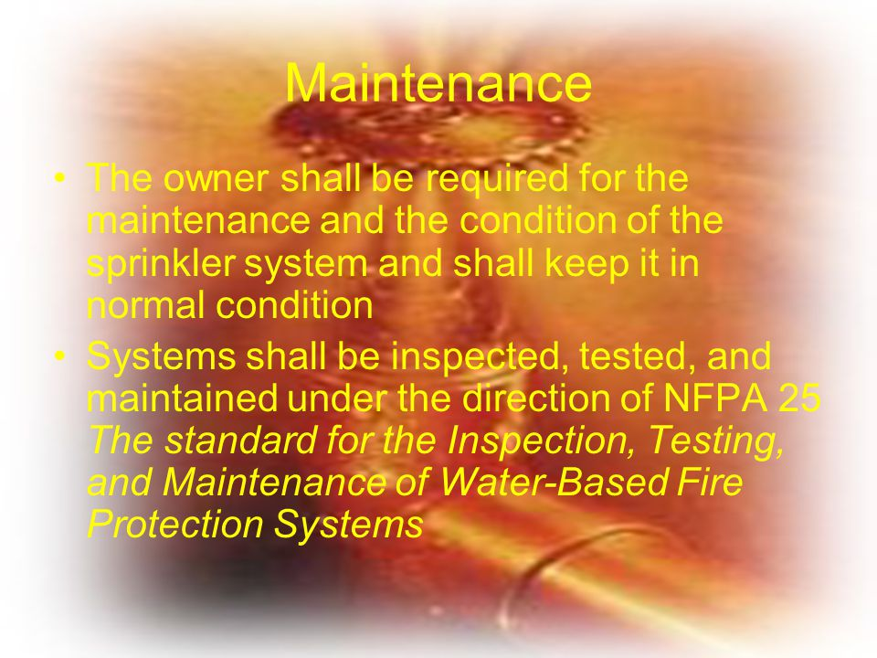 Maintenance The owner shall be required for the maintenance and the condition of the sprinkler system and shall keep it in normal condition.
