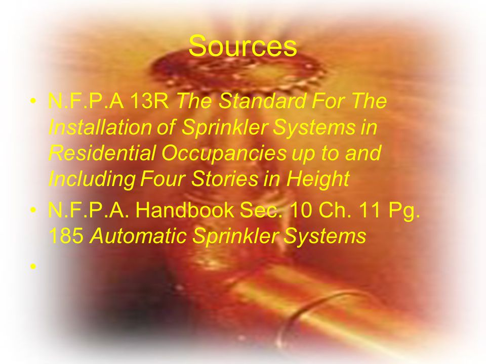 Sources N.F.P.A 13R The Standard For The Installation of Sprinkler Systems in Residential Occupancies up to and Including Four Stories in Height.