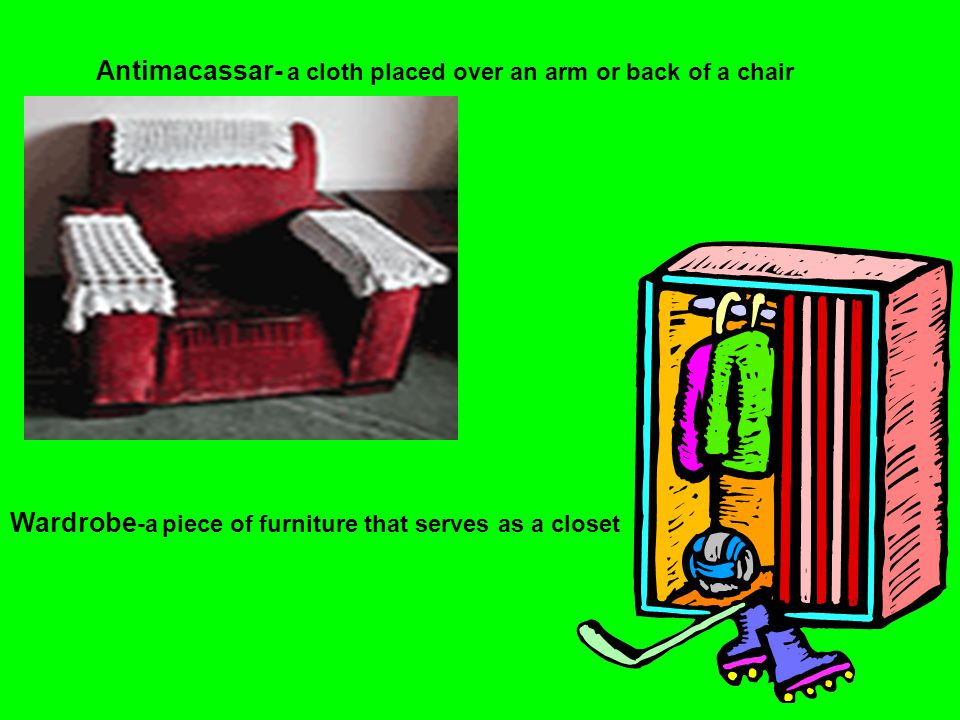 Antimacassar- a cloth placed over an arm or back of a chair