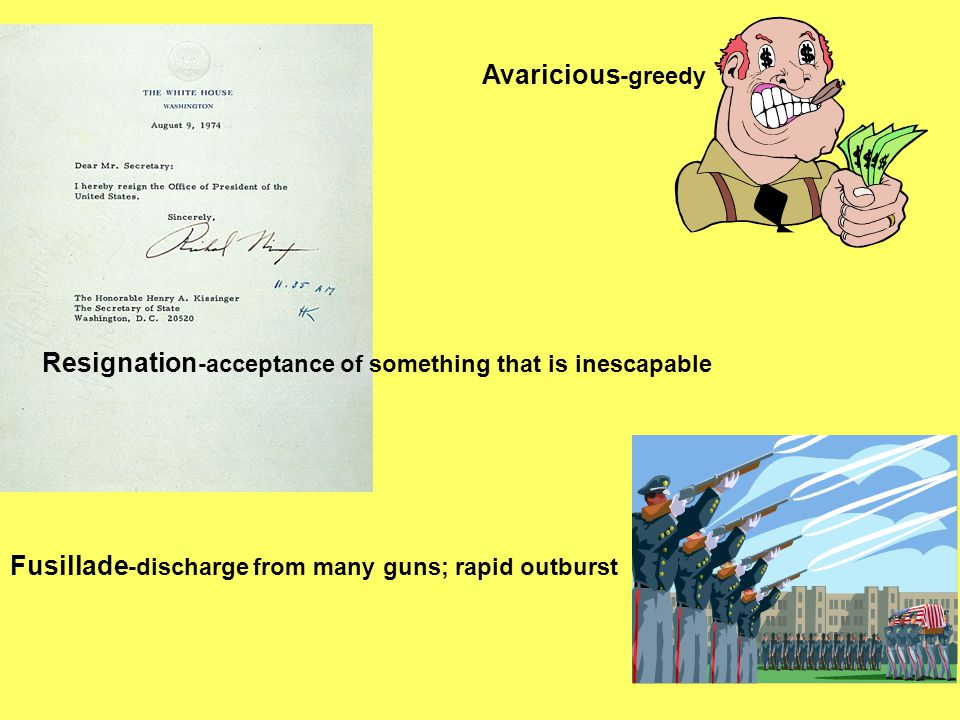 Avaricious-greedy Resignation-acceptance of something that is inescapable.