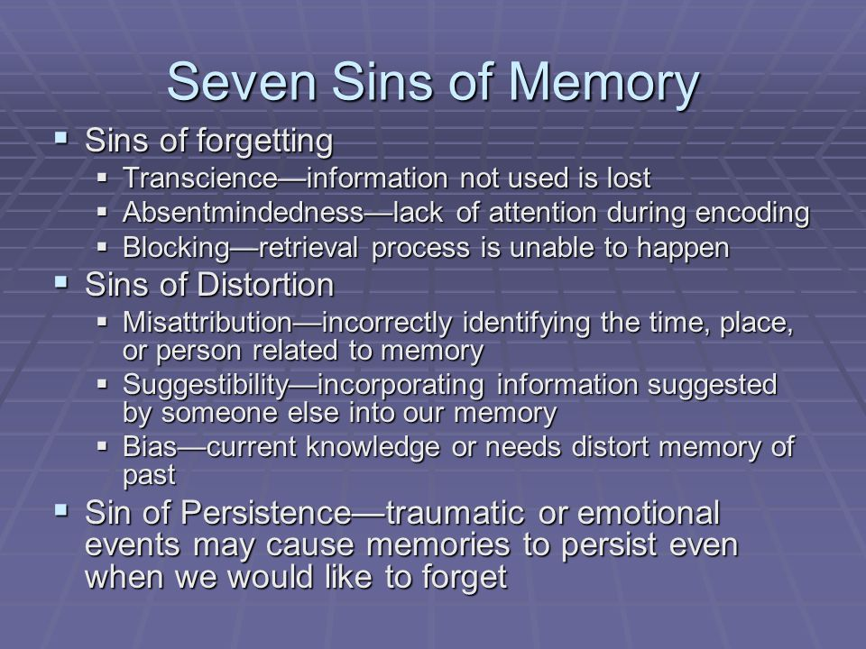 Seven Sins of Memory Sins of forgetting Sins of Distortion
