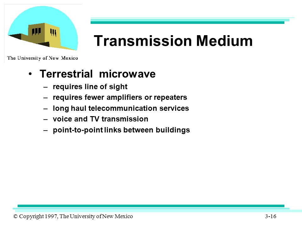 Transmission Medium Terrestrial microwave requires line of sight
