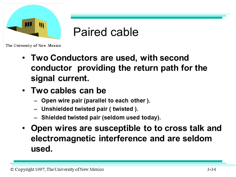 Paired cable Two Conductors are used, with second conductor providing the return path for the signal current.