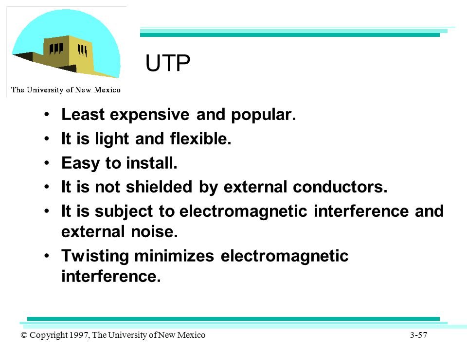 UTP Least expensive and popular. It is light and flexible.
