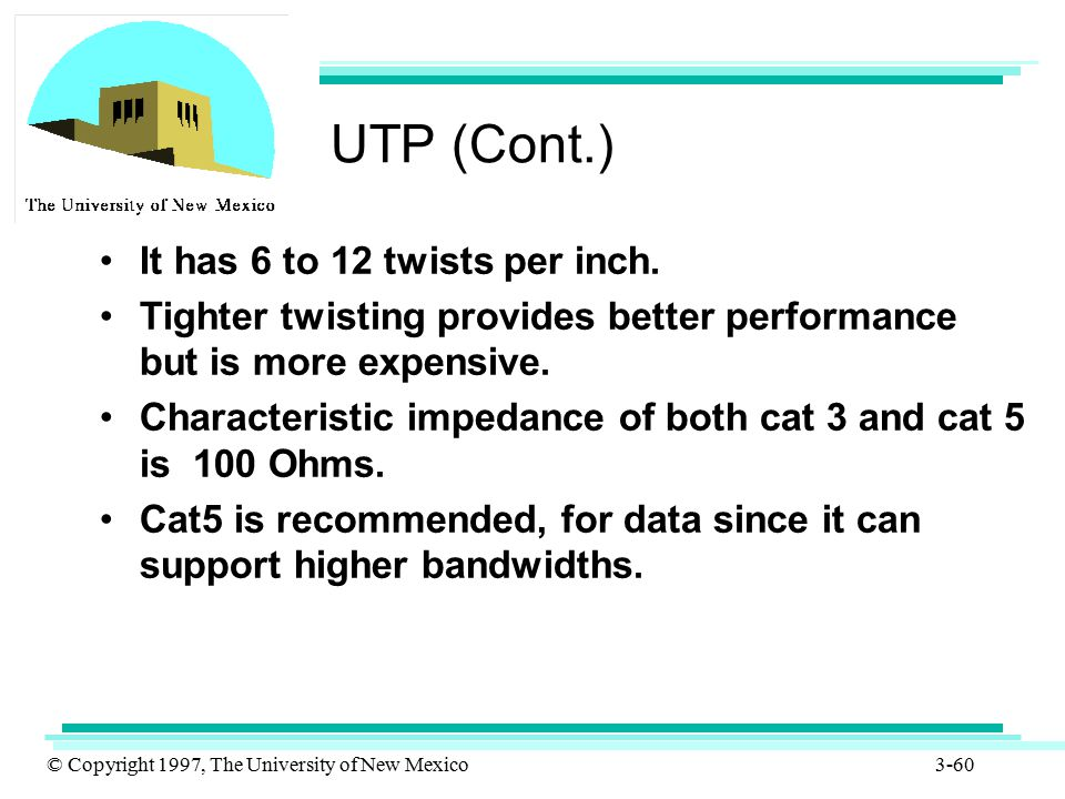 UTP (Cont.) It has 6 to 12 twists per inch.
