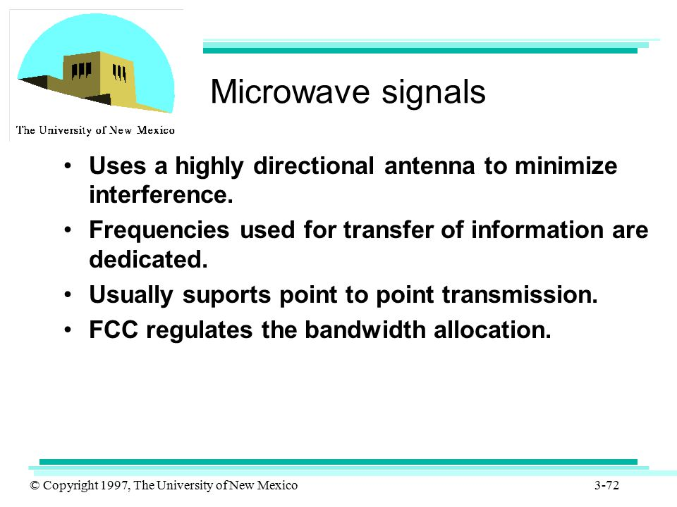 Microwave signals Uses a highly directional antenna to minimize interference. Frequencies used for transfer of information are dedicated.