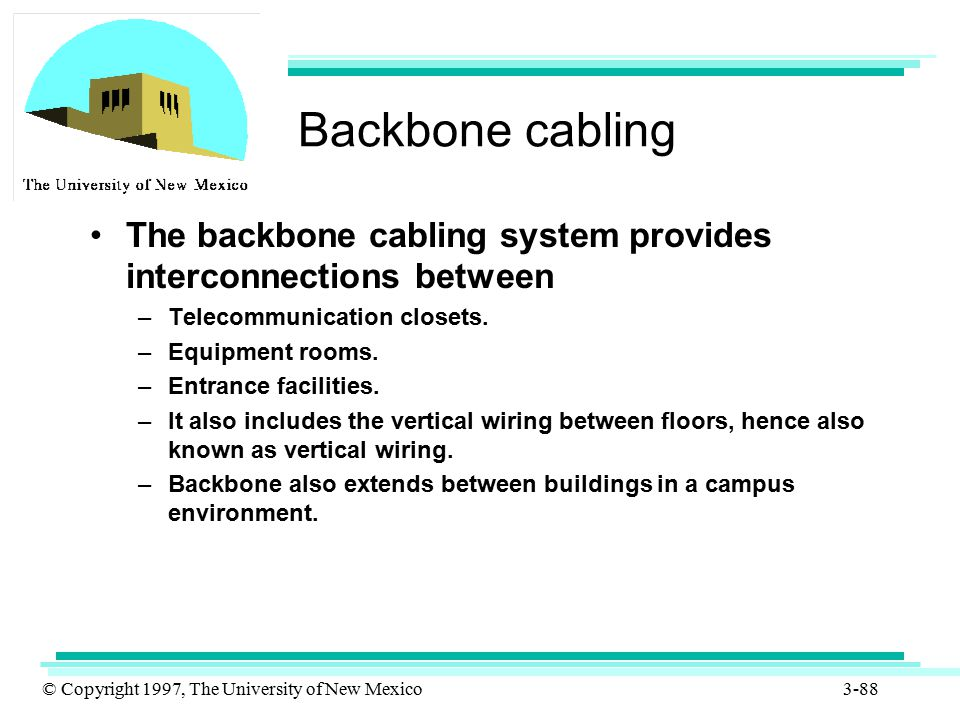 Backbone cabling The backbone cabling system provides interconnections between. Telecommunication closets.