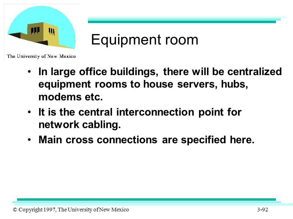 Equipment room In large office buildings, there will be centralized equipment rooms to house servers, hubs, modems etc.