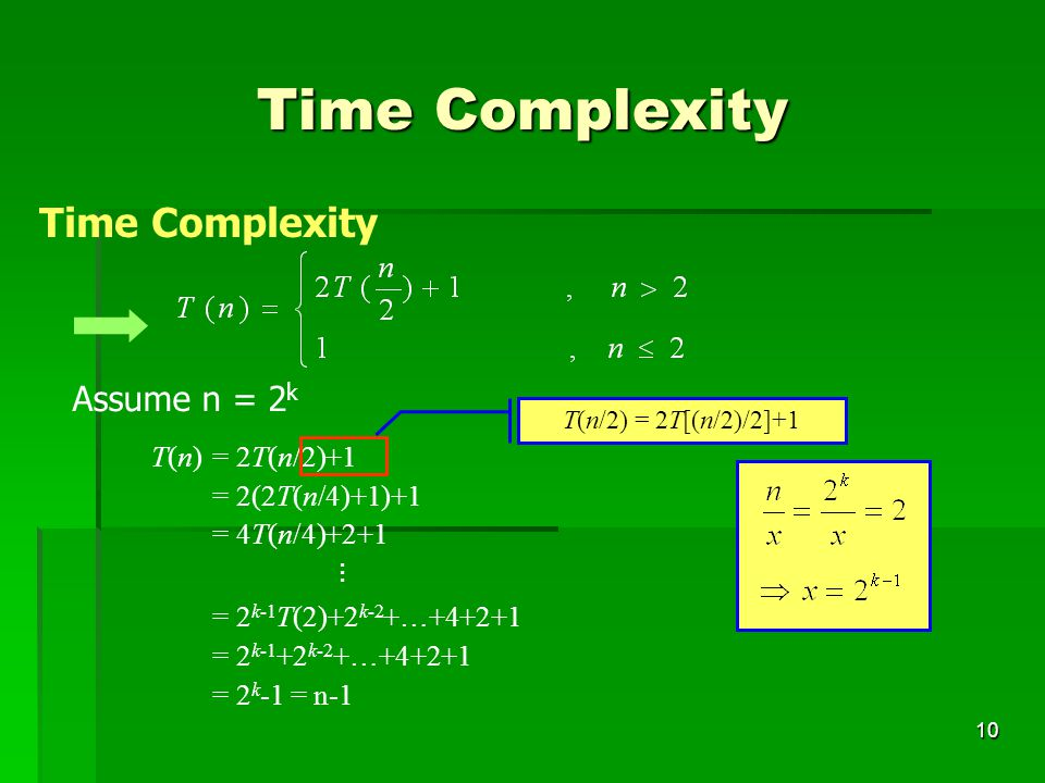 Time Complexity Time Complexity Assume n = 2k T(n) = 2T(n/2)+1