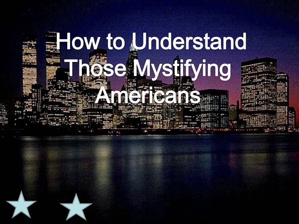 How to Understand Those Mystifying Americans