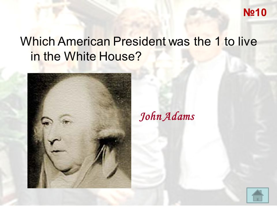 Which American President was the 1 to live in the White House