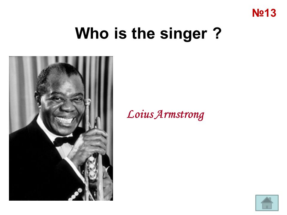 №13 Who is the singer Loius Armstrong