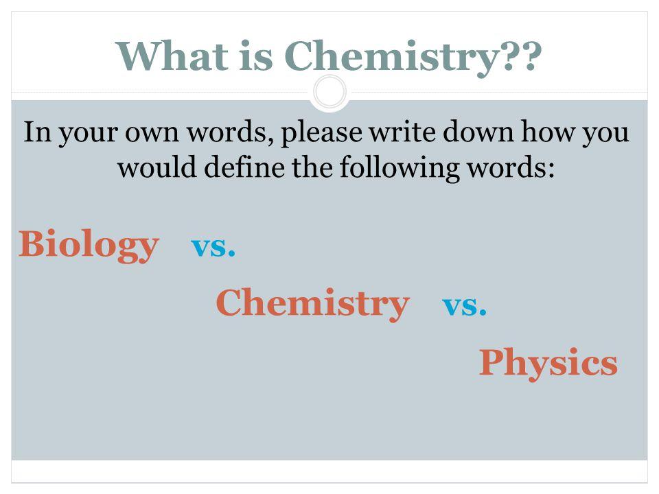What is Chemistry Biology vs. Chemistry vs. Physics