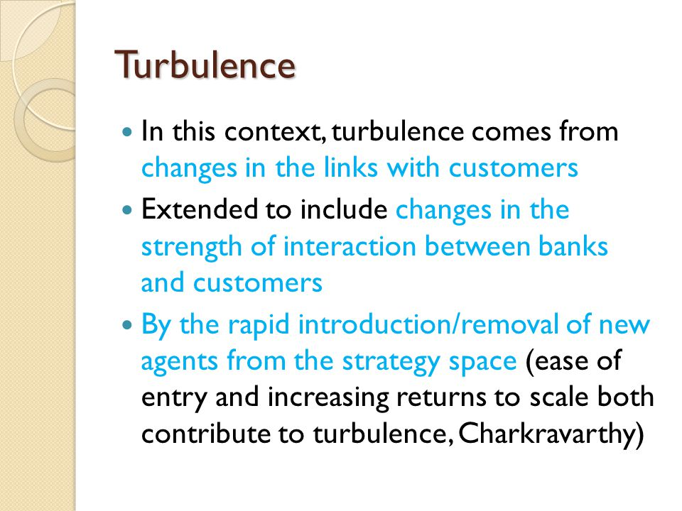 Turbulence In this context, turbulence comes from changes in the links with customers.