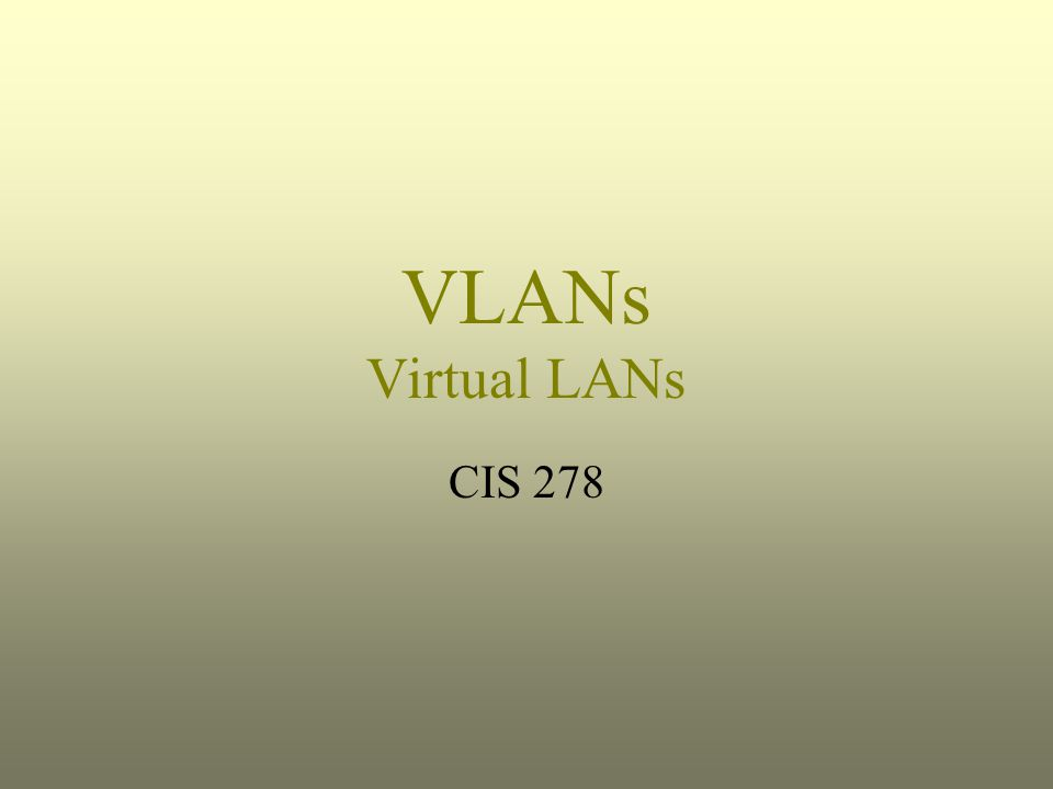 VLANs Virtual LANs CIS 278
