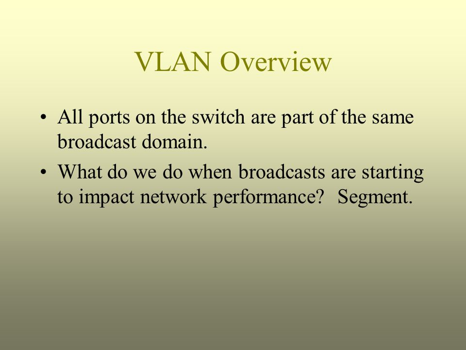 VLAN Overview All ports on the switch are part of the same broadcast domain.