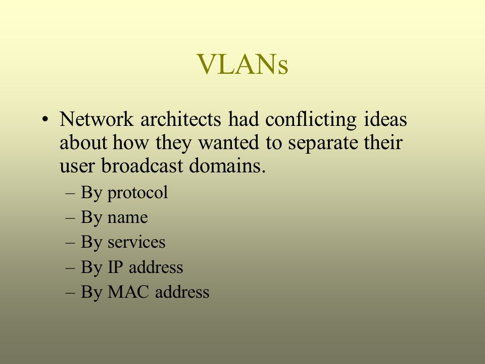 VLANs Network architects had conflicting ideas about how they wanted to separate their user broadcast domains.