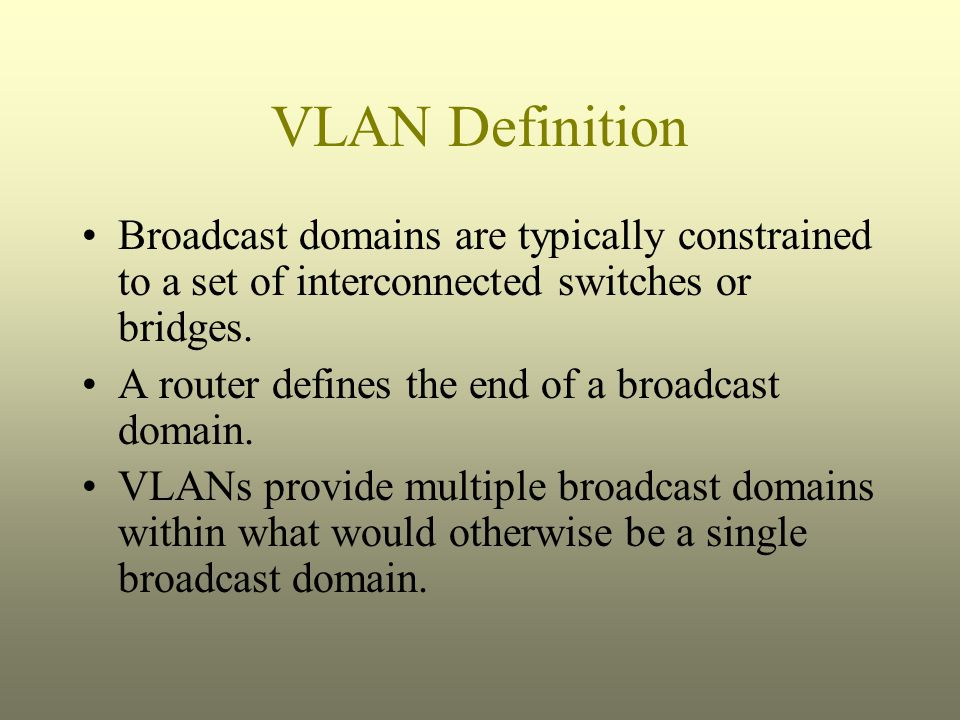VLAN Definition Broadcast domains are typically constrained to a set of interconnected switches or bridges.
