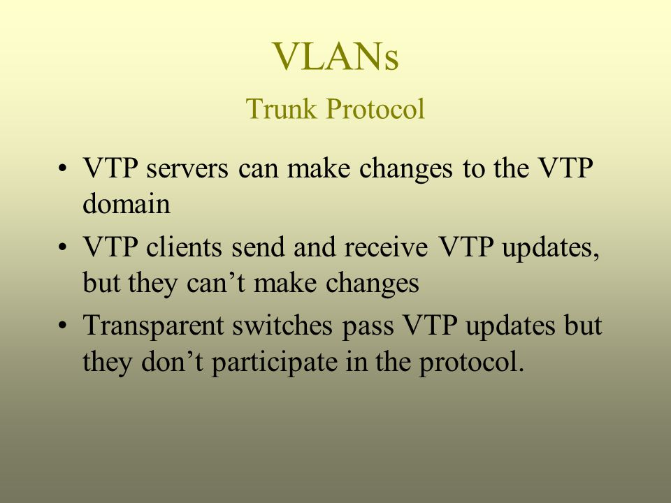 VLANs Trunk Protocol VTP servers can make changes to the VTP domain