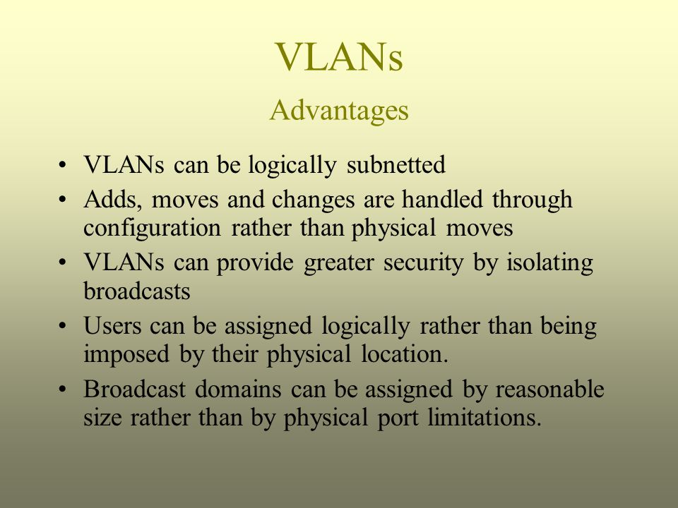 VLANs Advantages VLANs can be logically subnetted