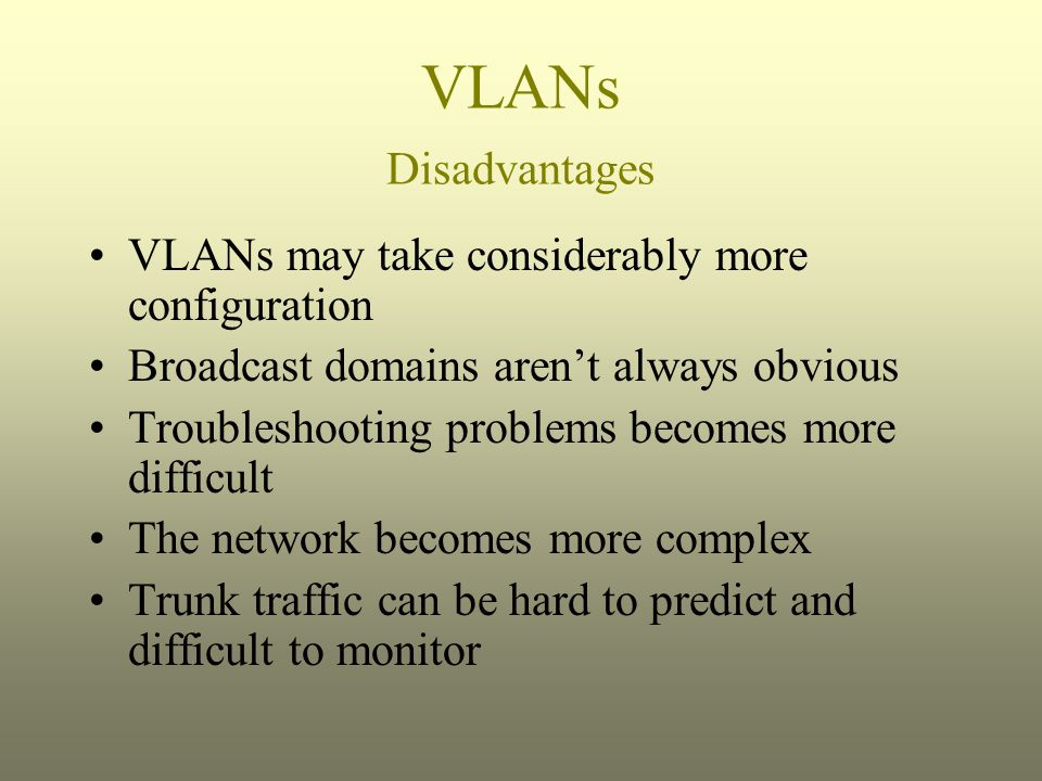 VLANs Disadvantages VLANs may take considerably more configuration