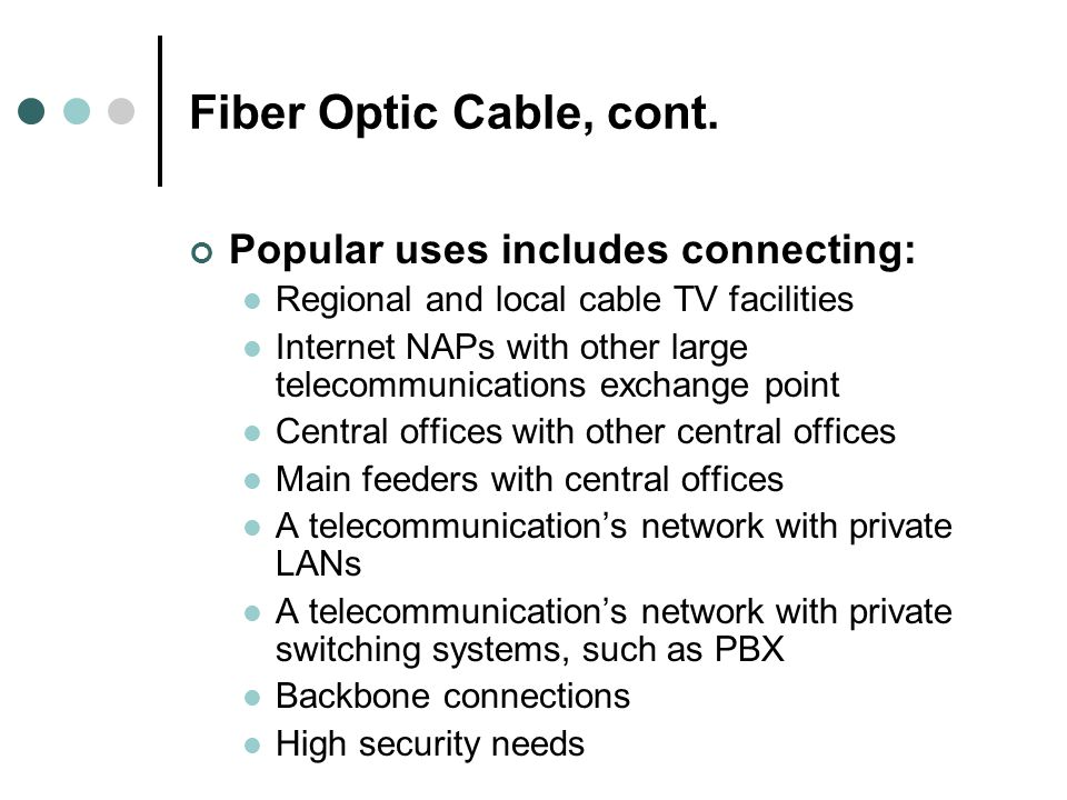 Fiber Optic Cable, cont. Popular uses includes connecting:
