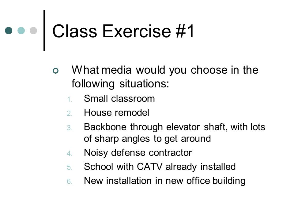 Class Exercise #1 What media would you choose in the following situations: Small classroom. House remodel.