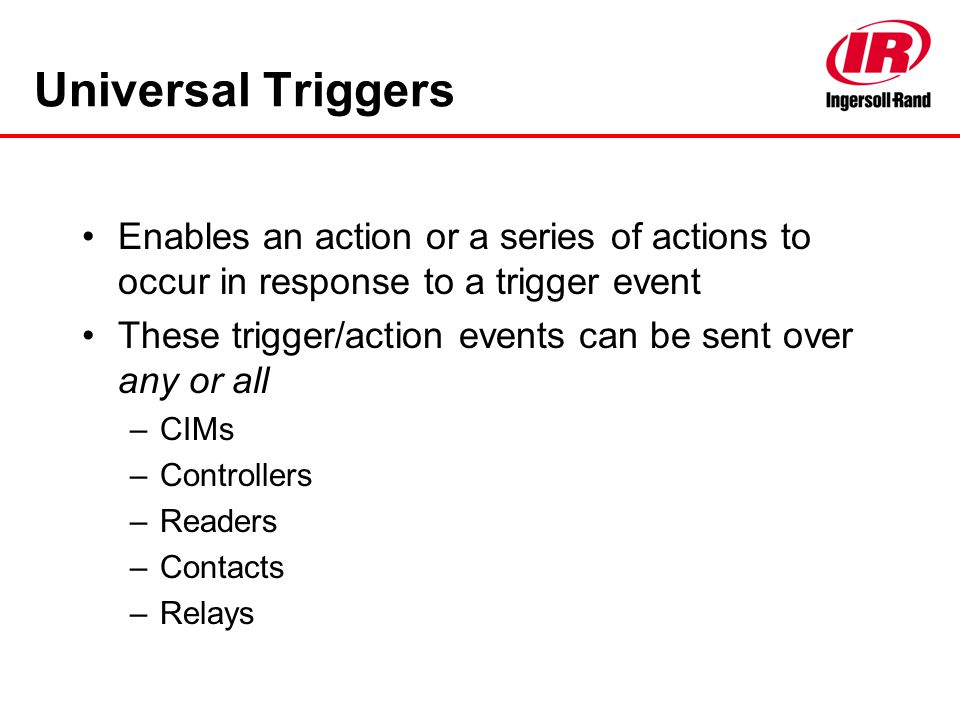 Universal Triggers Enables an action or a series of actions to occur in response to a trigger event.