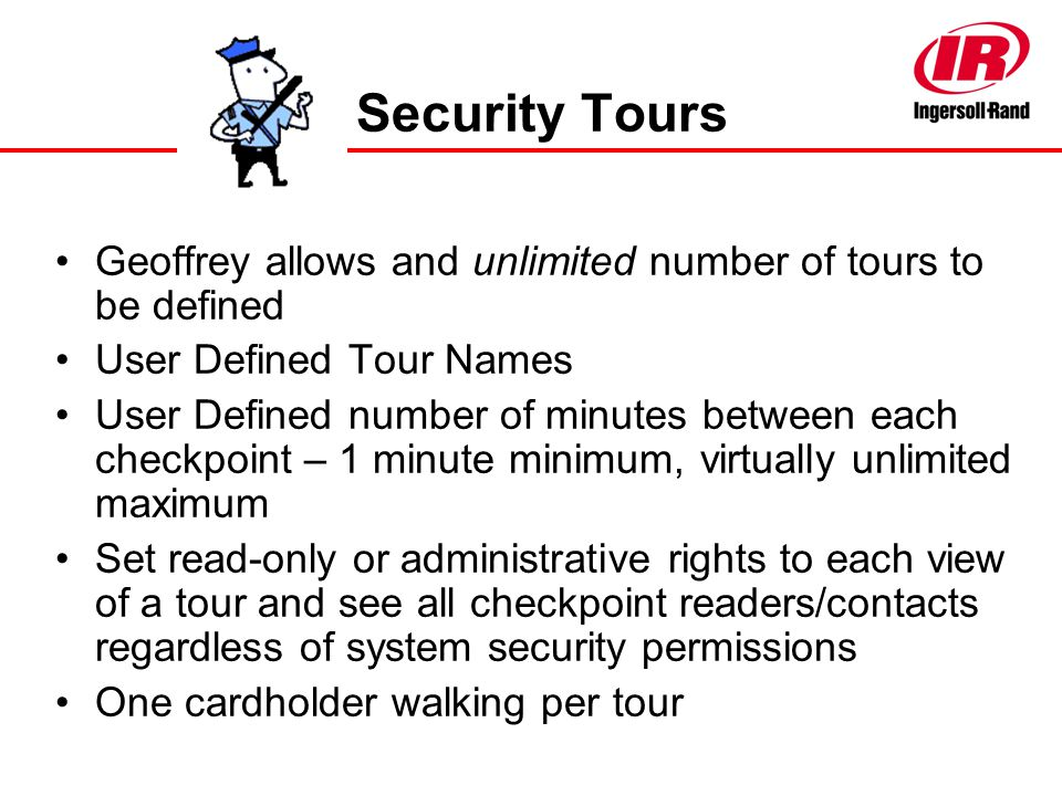 Security Tours Geoffrey allows and unlimited number of tours to be defined. User Defined Tour Names.
