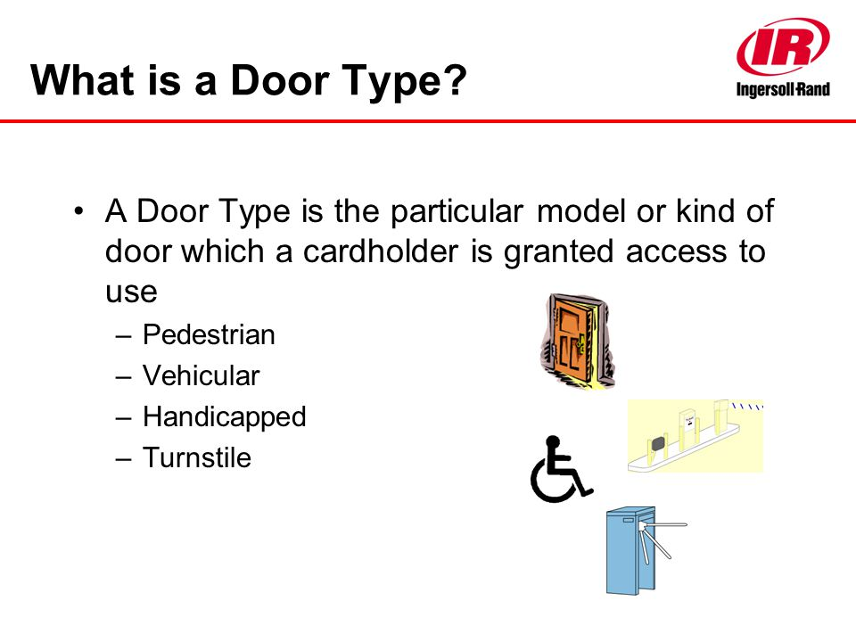What is a Door Type A Door Type is the particular model or kind of door which a cardholder is granted access to use.