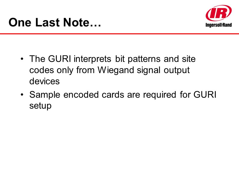 One Last Note… The GURI interprets bit patterns and site codes only from Wiegand signal output devices.