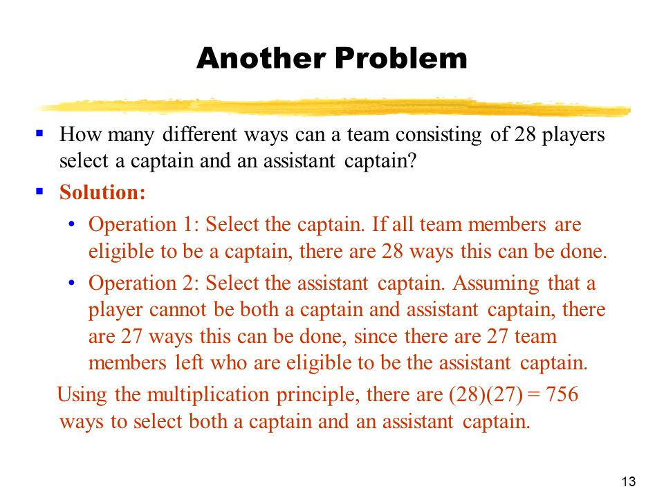 Another Problem How many different ways can a team consisting of 28 players select a captain and an assistant captain
