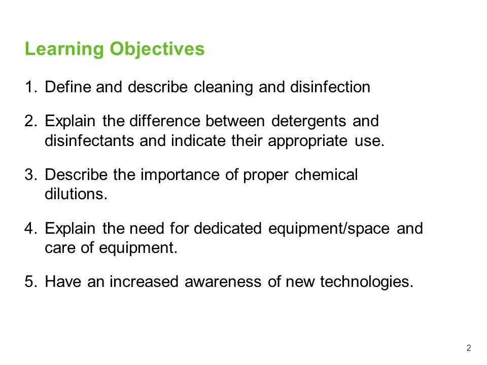 Learning Objectives Define and describe cleaning and disinfection