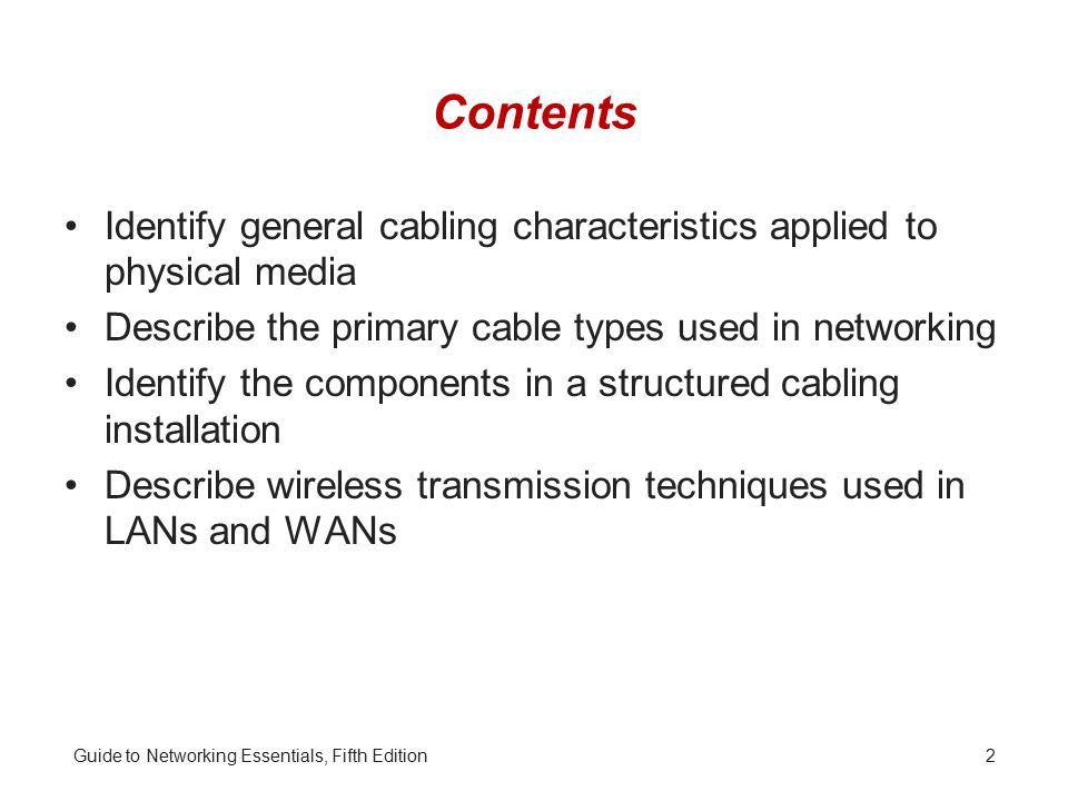 Contents Identify general cabling characteristics applied to physical media. Describe the primary cable types used in networking.