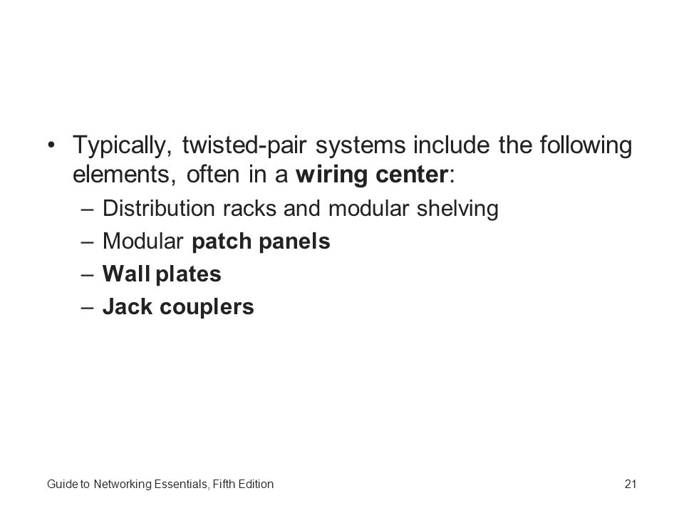 Typically, twisted-pair systems include the following elements, often in a wiring center: