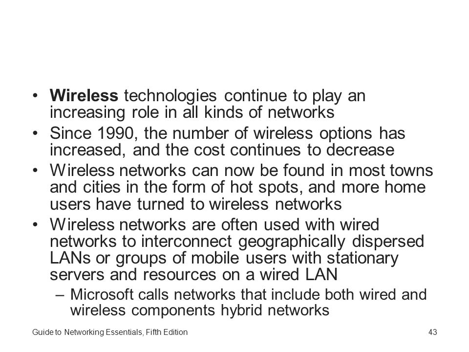 Wireless technologies continue to play an increasing role in all kinds of networks