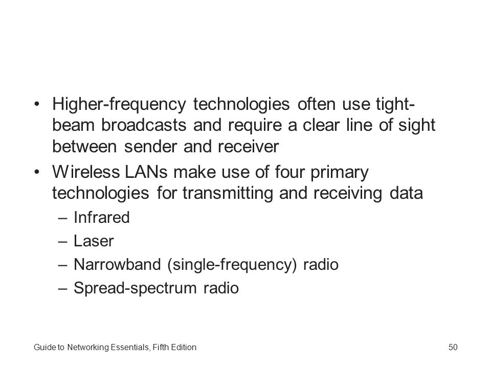 Higher-frequency technologies often use tight-beam broadcasts and require a clear line of sight between sender and receiver