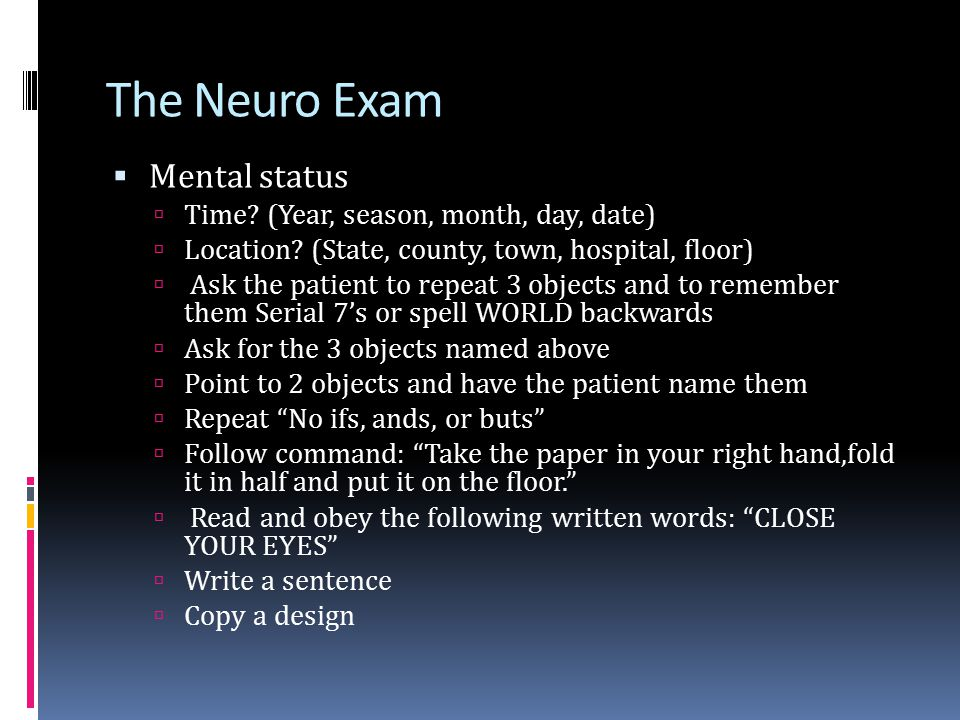 The Neuro Exam Mental status Time (Year, season, month, day, date)