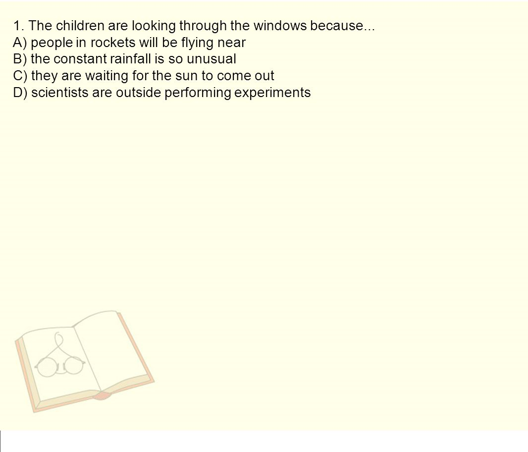 1. The children are looking through the windows because...